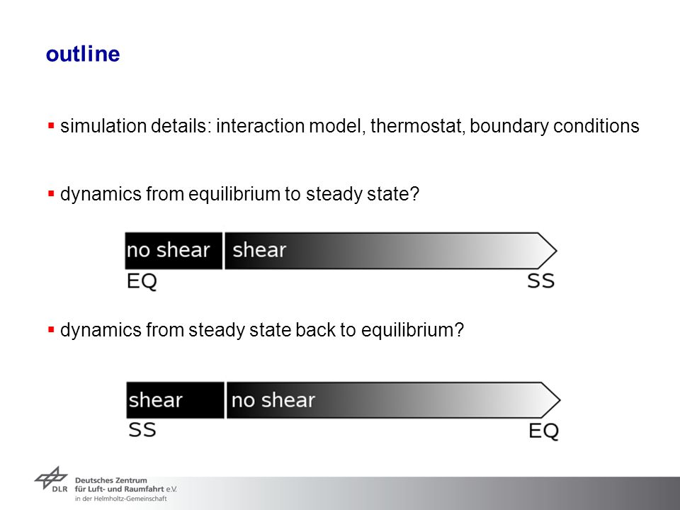 outline simulation details: interaction model, thermostat, boundary conditions. dynamics from equilibrium to steady state