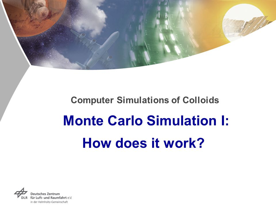 Computer Simulations of Colloids Monte Carlo Simulation I: How does it work
