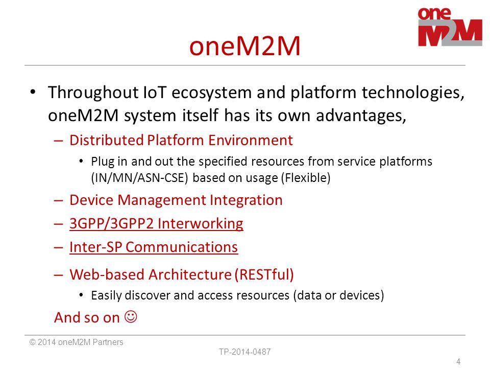 oneM2M Throughout IoT ecosystem and platform technologies, oneM2M system itself has its own advantages,