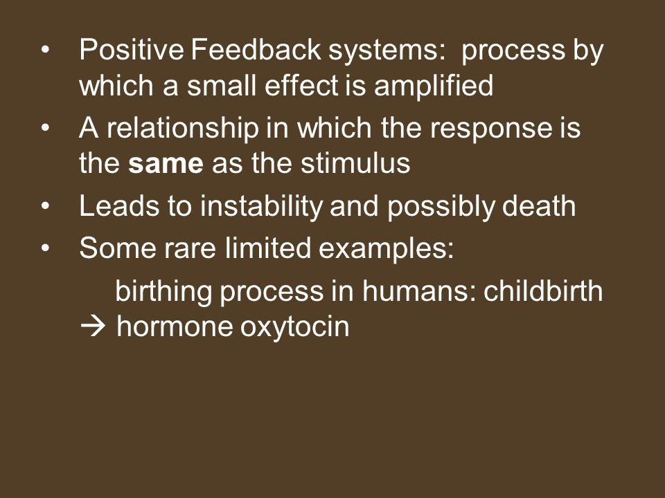 Positive Feedback systems: process by which a small effect is amplified