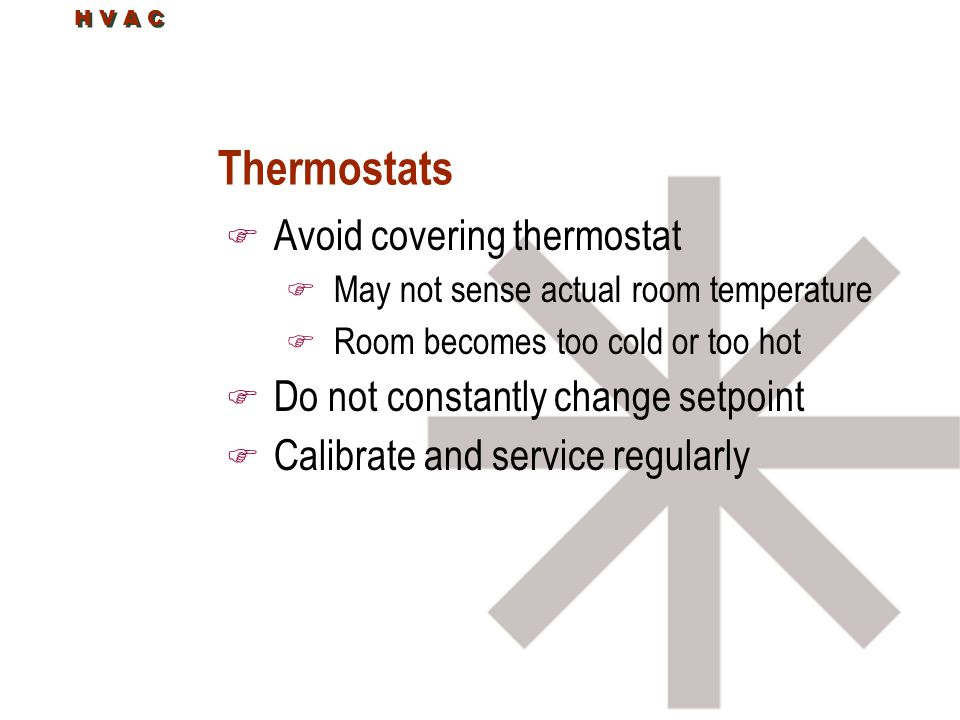 Thermostats Avoid covering thermostat