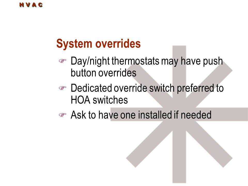 System overrides Day/night thermostats may have push button overrides