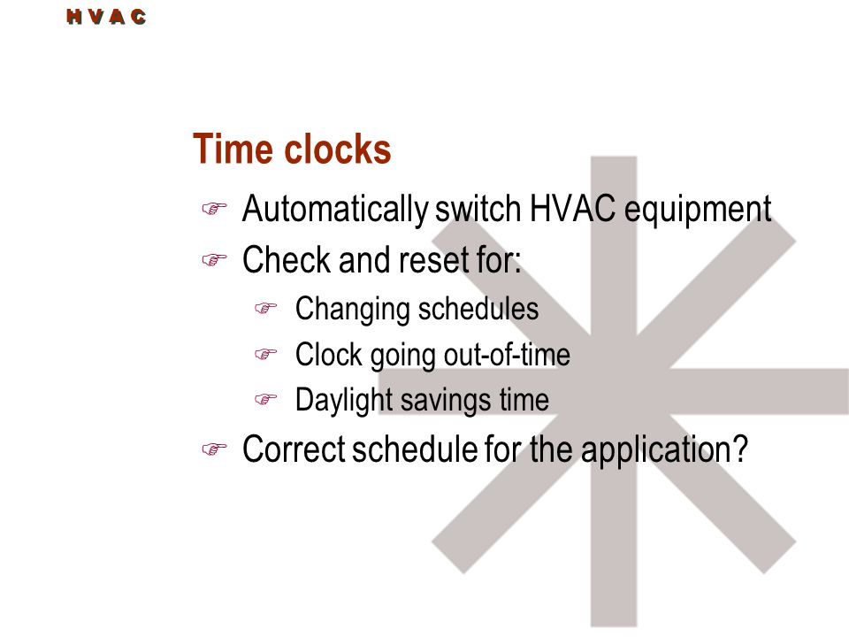 Time clocks Automatically switch HVAC equipment Check and reset for: