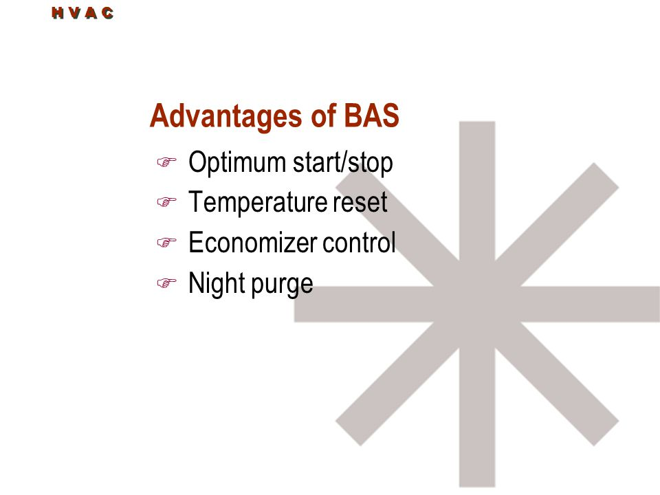 Advantages of BAS Optimum start/stop Temperature reset