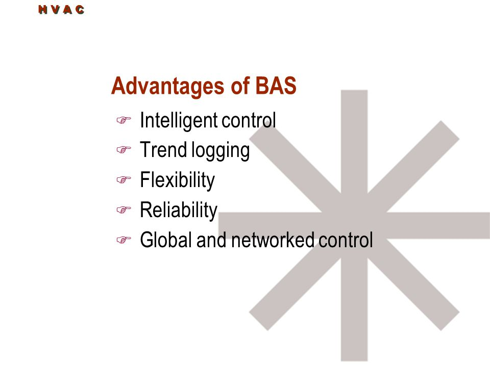 Advantages of BAS Intelligent control Trend logging Flexibility