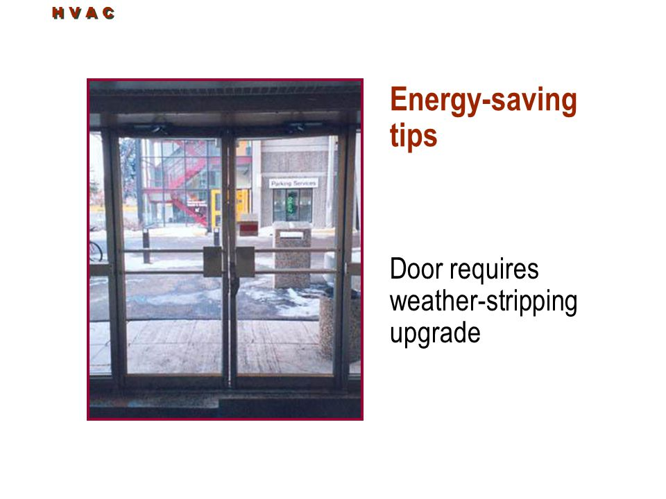 H V A C Energy-saving tips Door requires weather-stripping upgrade