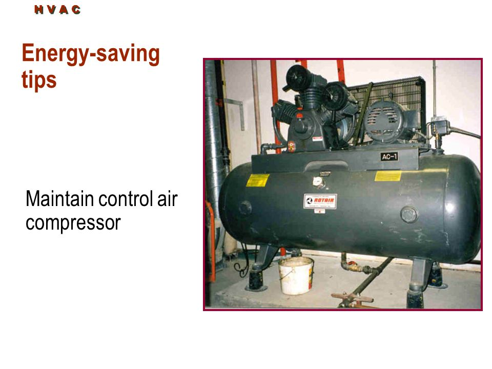 Energy-saving tips Maintain control air compressor H V A C