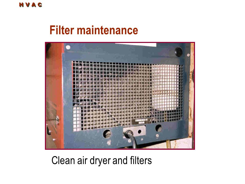 H V A C Filter maintenance Clean air dryer and filters