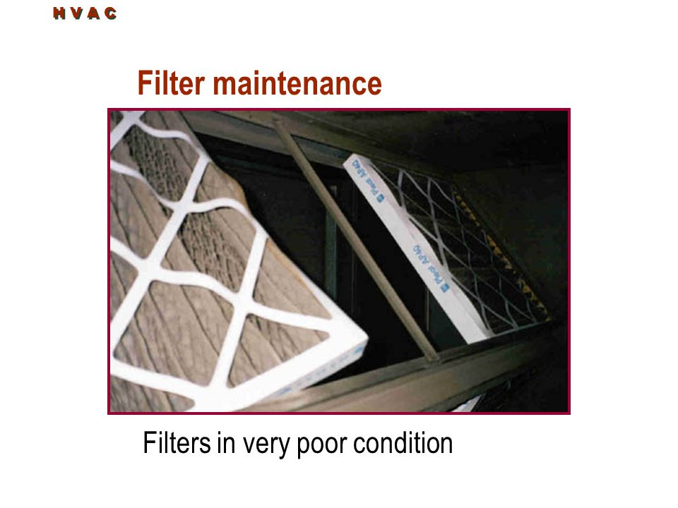H V A C Filter maintenance Filters in very poor condition