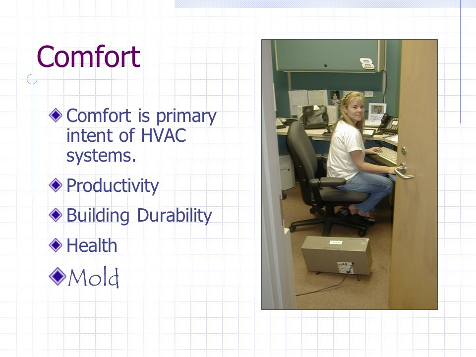 Comfort Mold Comfort is primary intent of HVAC systems. Productivity