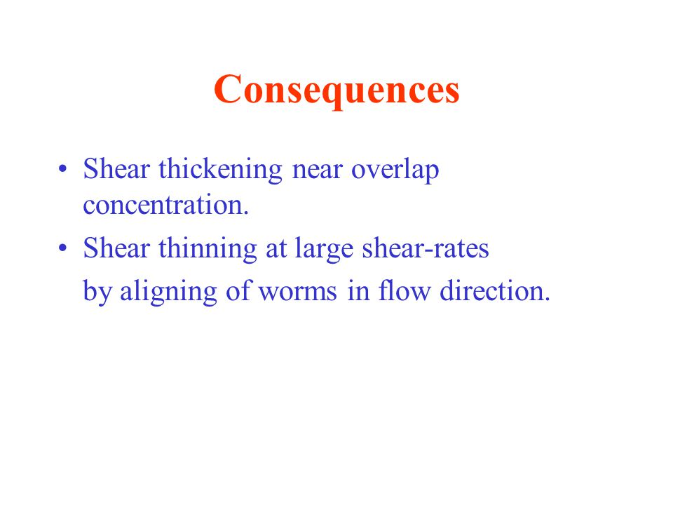 Consequences Shear thickening near overlap concentration.