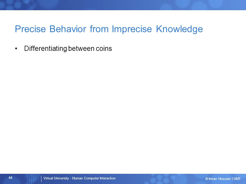 Precise Behavior from Imprecise Knowledge