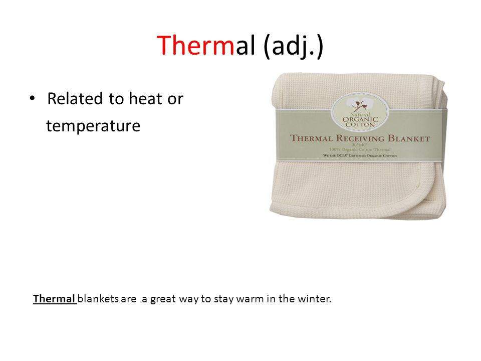 Thermal (adj.) Related to heat or temperature