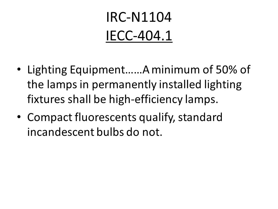 IRC-N1104 IECC-404.1 Lighting Equipment……A minimum of 50% of the lamps in permanently installed lighting fixtures shall be high-efficiency lamps.