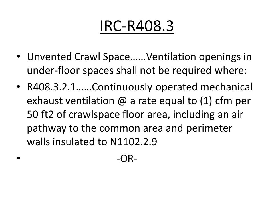 IRC-R408.3 Unvented Crawl Space……Ventilation openings in under-floor spaces shall not be required where: