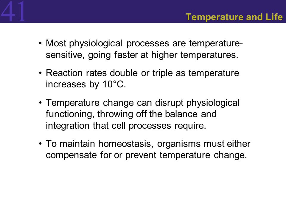 Temperature and Life Most physiological processes are temperature- sensitive, going faster at higher temperatures.
