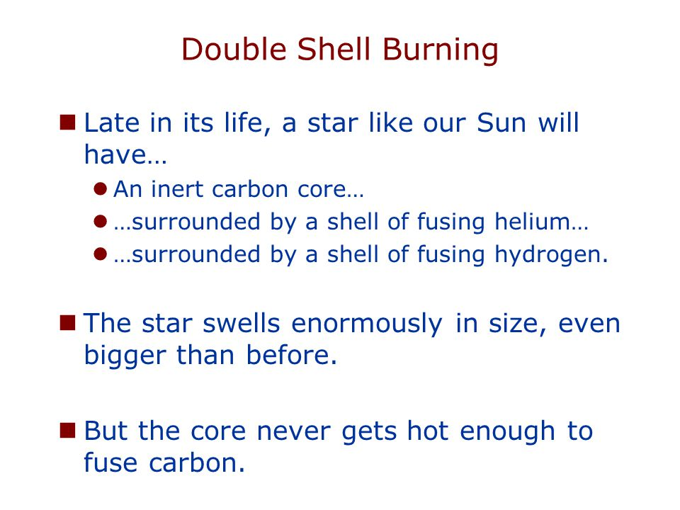 Double Shell Burning Late in its life, a star like our Sun will have…