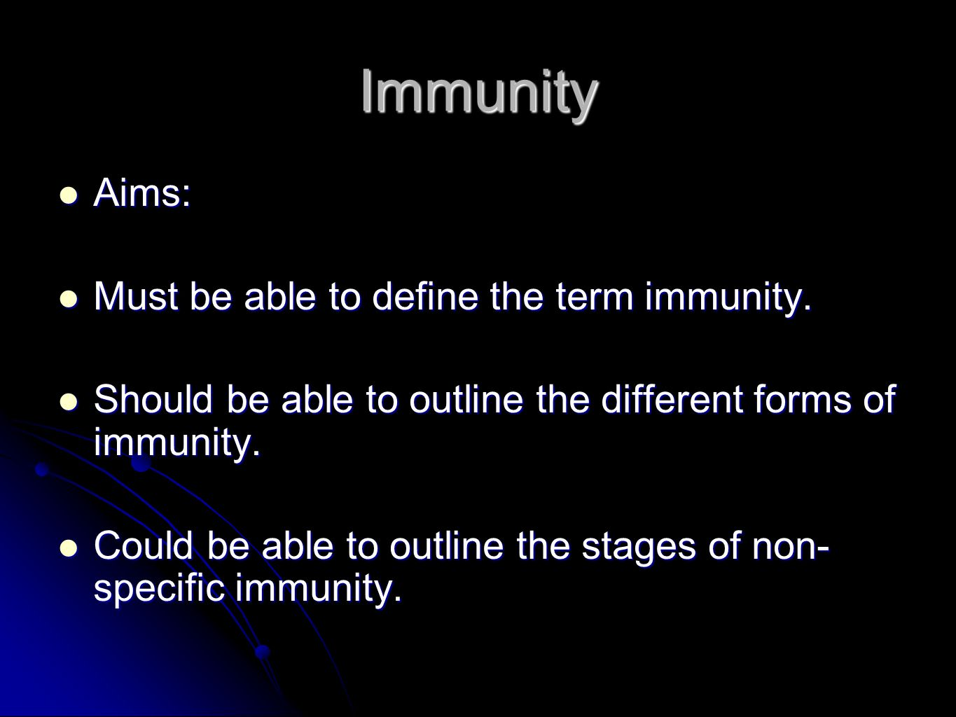 Immunity Aims: Must be able to define the term immunity.