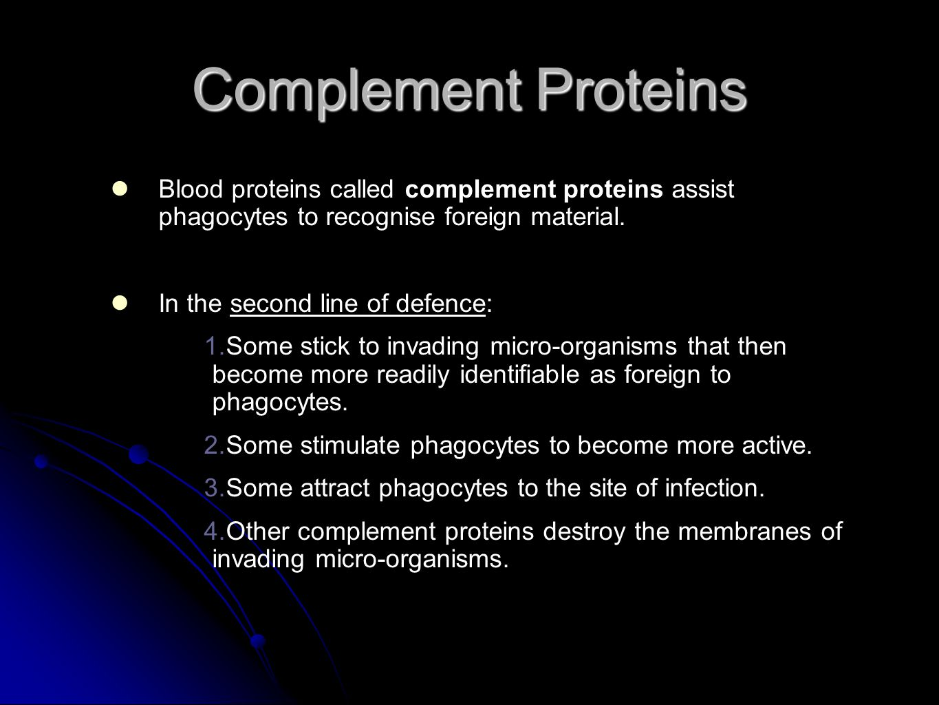 Complement Proteins Blood proteins called complement proteins assist phagocytes to recognise foreign material.