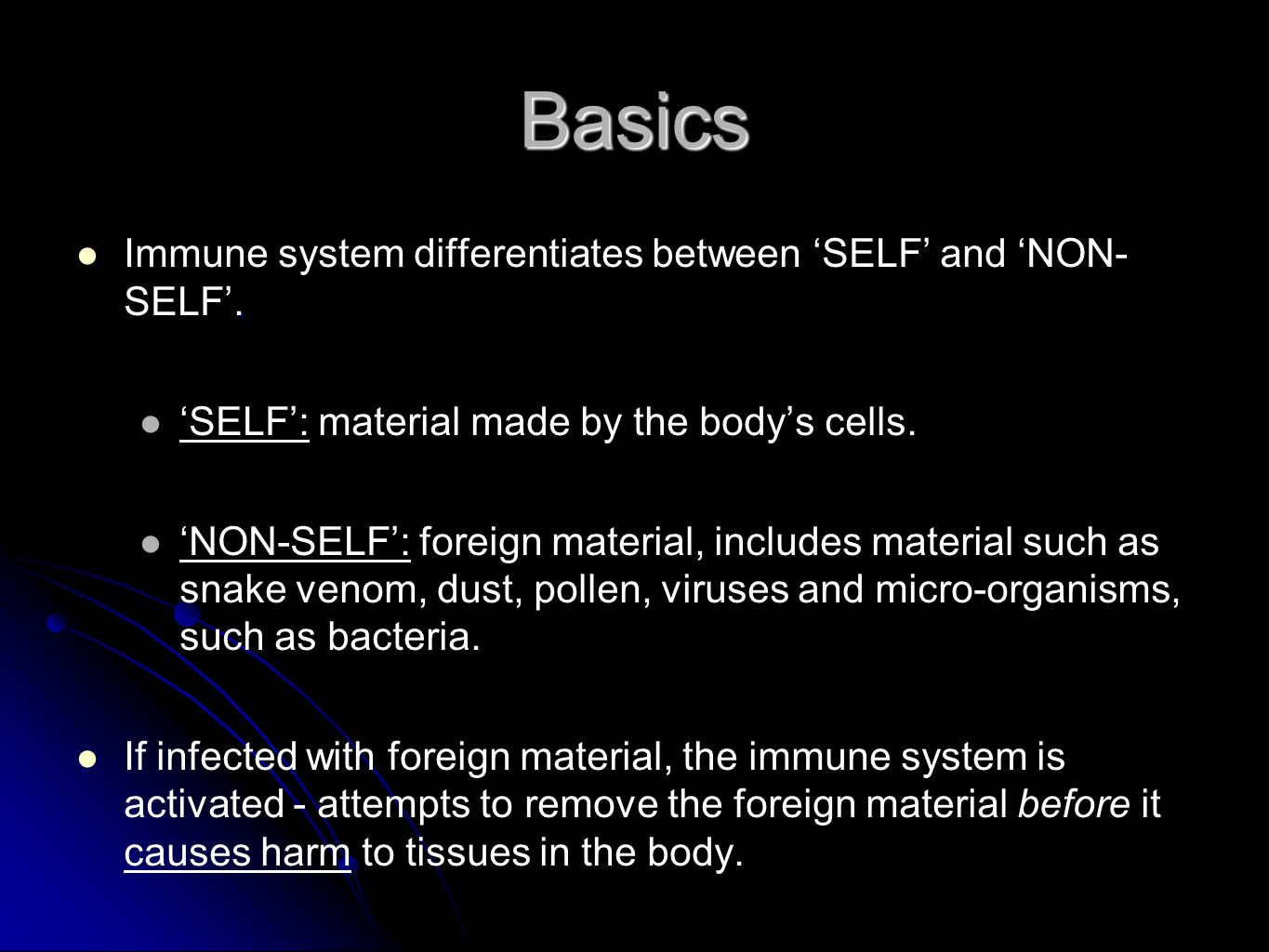 Basics Immune system differentiates between 'SELF' and 'NON- SELF'.