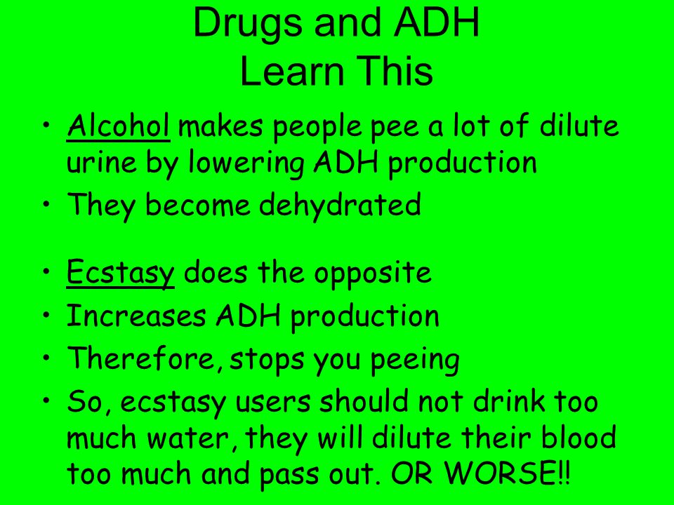 Drugs and ADH Learn This