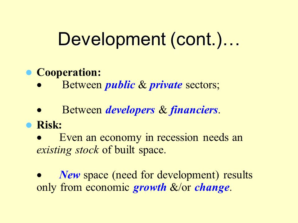 Development (cont.)… Cooperation: · Between public & private sectors; · Between developers & financiers.