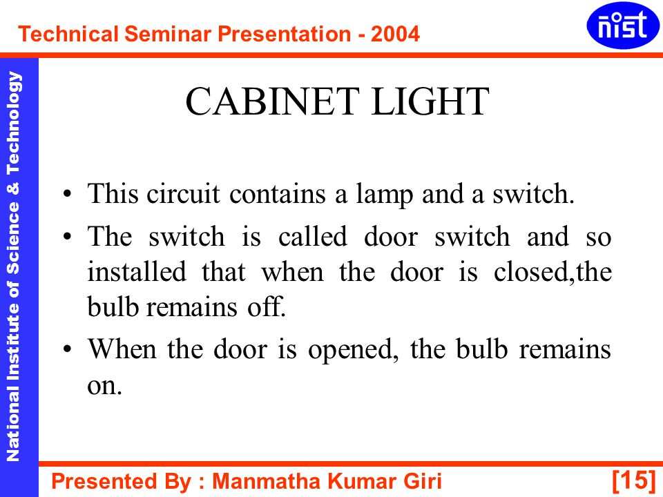 CABINET LIGHT This circuit contains a lamp and a switch.
