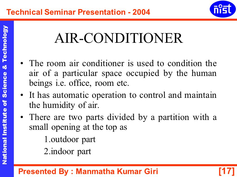 AIR-CONDITIONER The room air conditioner is used to condition the air of a particular space occupied by the human beings i.e. office, room etc.
