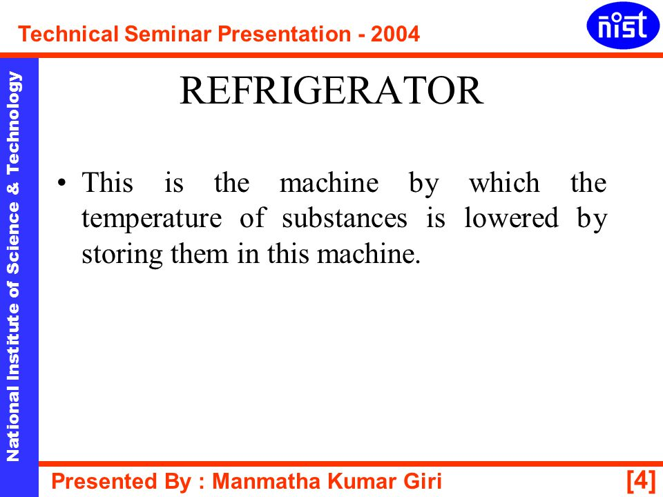 REFRIGERATOR This is the machine by which the temperature of substances is lowered by storing them in this machine.