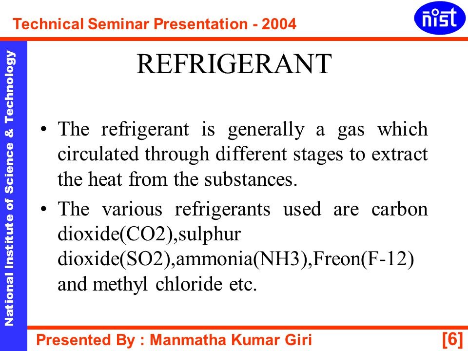 REFRIGERANT The refrigerant is generally a gas which circulated through different stages to extract the heat from the substances.