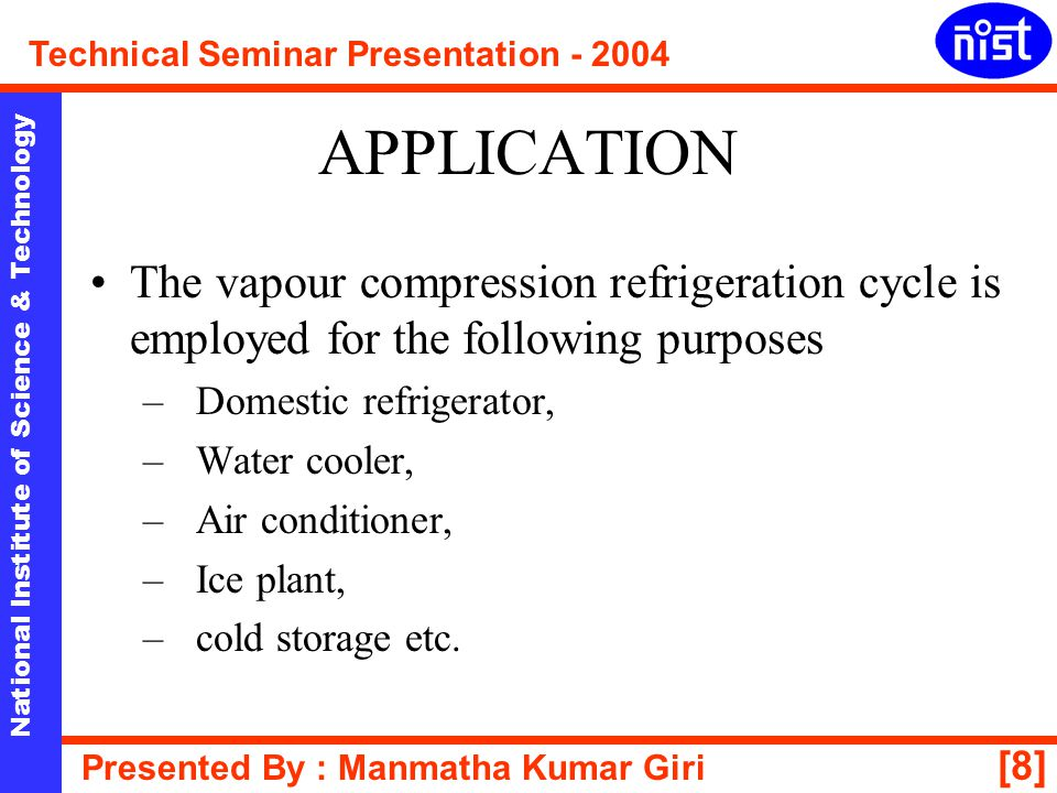 APPLICATION The vapour compression refrigeration cycle is employed for the following purposes. Domestic refrigerator,