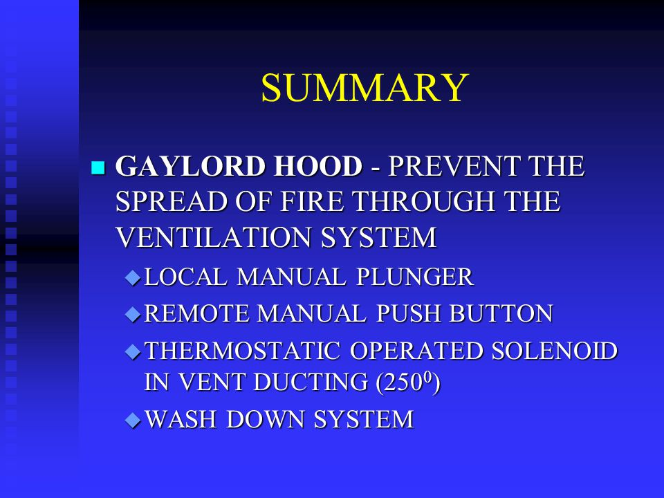 SUMMARY GAYLORD HOOD - PREVENT THE SPREAD OF FIRE THROUGH THE VENTILATION SYSTEM. LOCAL MANUAL PLUNGER.