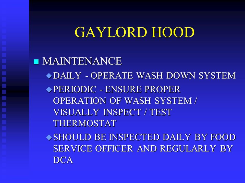 GAYLORD HOOD MAINTENANCE DAILY - OPERATE WASH DOWN SYSTEM