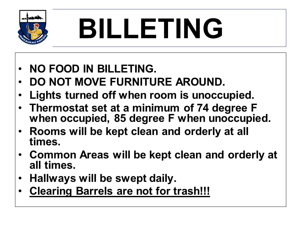 BILLETING NO FOOD IN BILLETING. DO NOT MOVE FURNITURE AROUND.