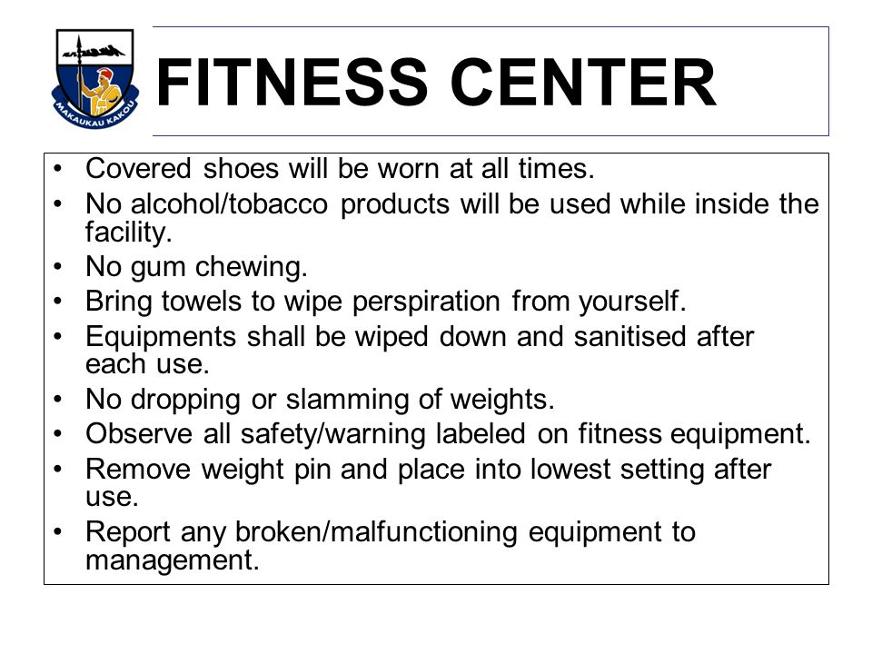 FITNESS CENTER Covered shoes will be worn at all times.