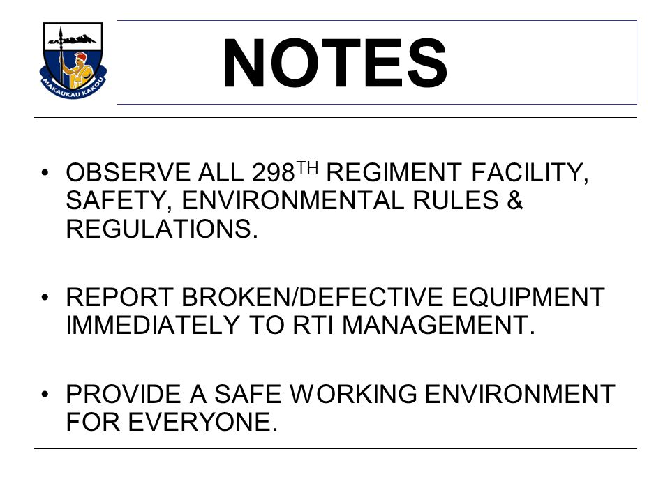 NOTES OBSERVE ALL 298TH REGIMENT FACILITY, SAFETY, ENVIRONMENTAL RULES & REGULATIONS.