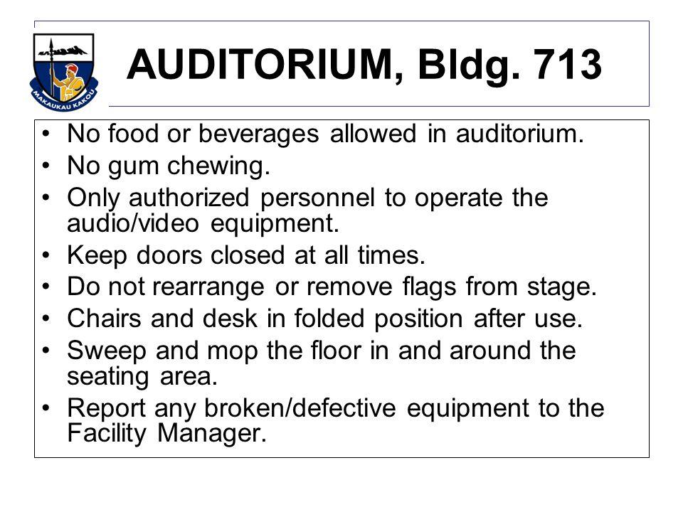 AUDITORIUM, Bldg. 713 No food or beverages allowed in auditorium.