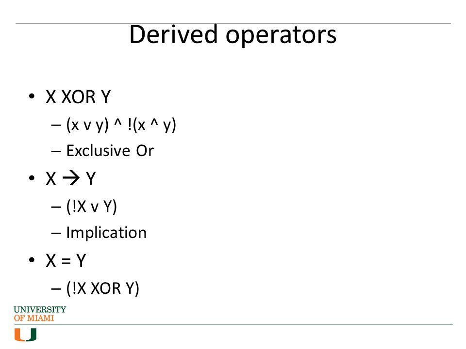 Derived operators X XOR Y X  Y X = Y (x v y) ^ !(x ^ y) Exclusive Or