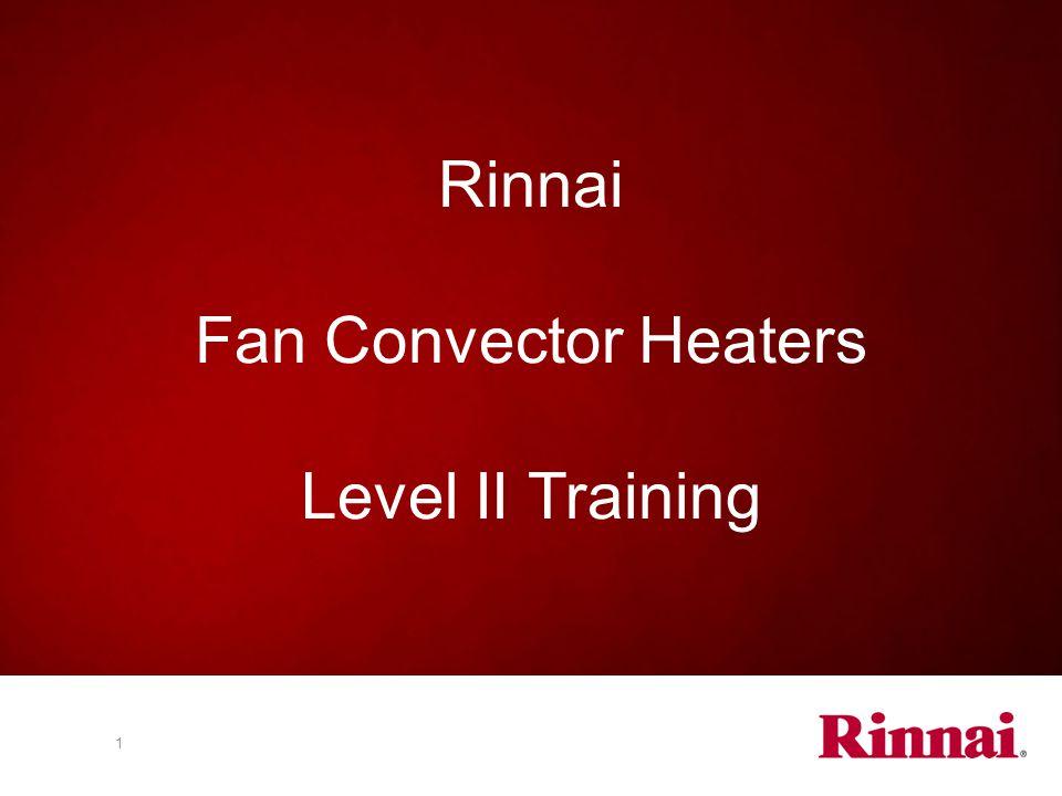 Rinnai Fan Convector Heaters Level II Training