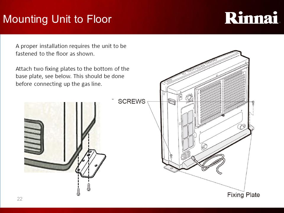 Mounting Unit to Floor A proper installation requires the unit to be