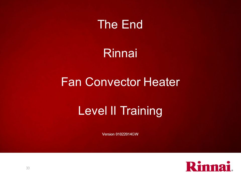 The End Rinnai Fan Convector Heater Level II Training Version 01022014GW
