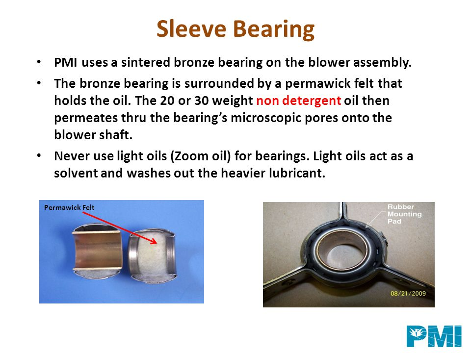Sleeve Bearing PMI uses a sintered bronze bearing on the blower assembly.
