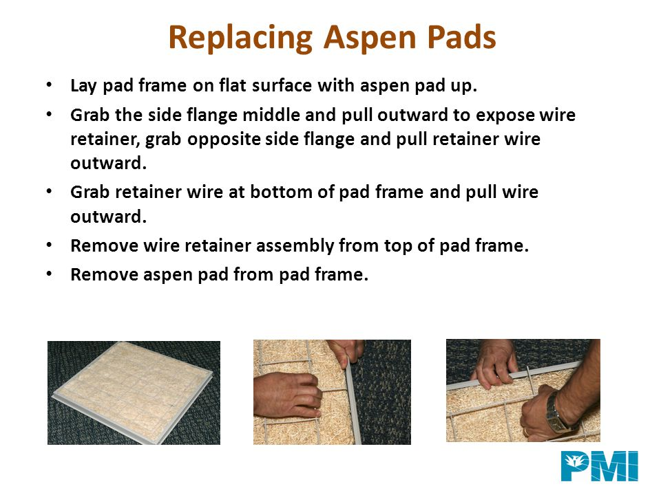 Replacing Aspen Pads Lay pad frame on flat surface with aspen pad up.