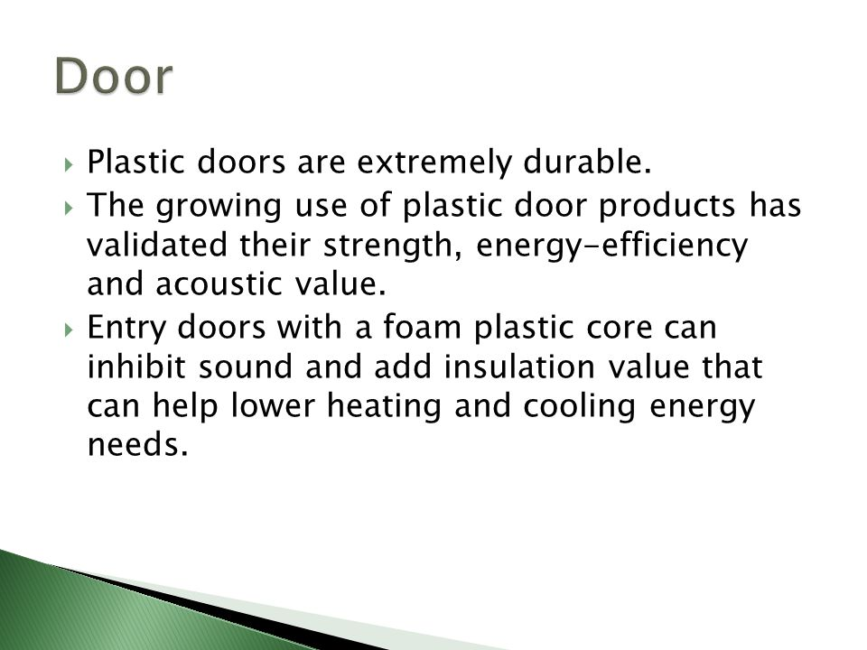 Door Plastic doors are extremely durable.