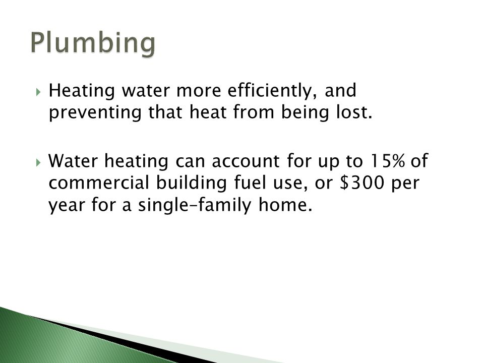 Plumbing Heating water more efficiently, and preventing that heat from being lost.