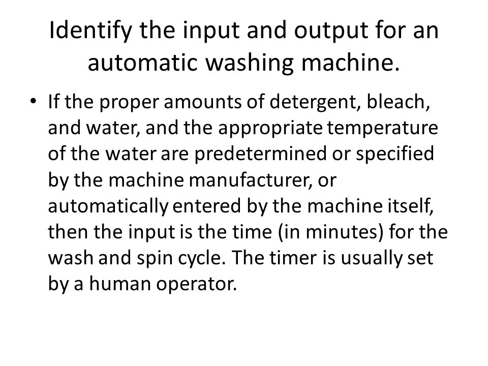 Identify the input and output for an automatic washing machine.