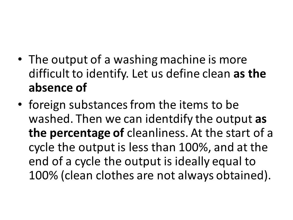 The output of a washing machine is more difficult to identify