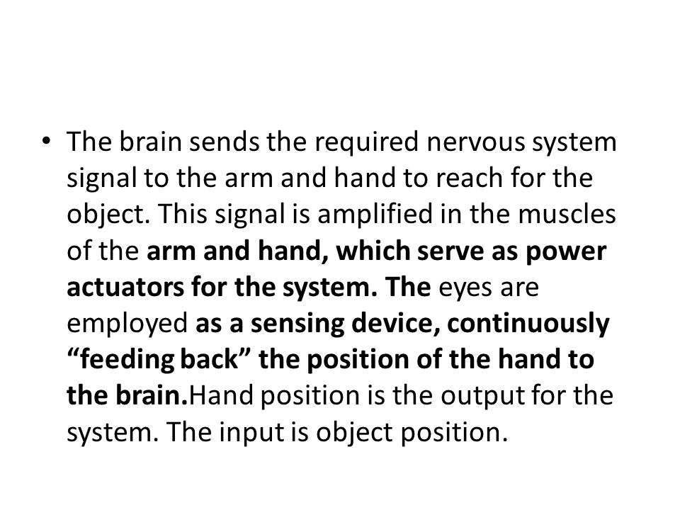 The brain sends the required nervous system signal to the arm and hand to reach for the object.