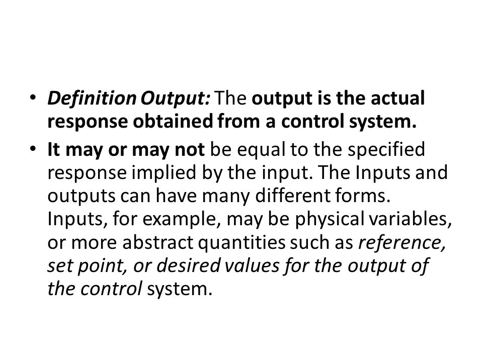 Definition Output: The output is the actual response obtained from a control system.