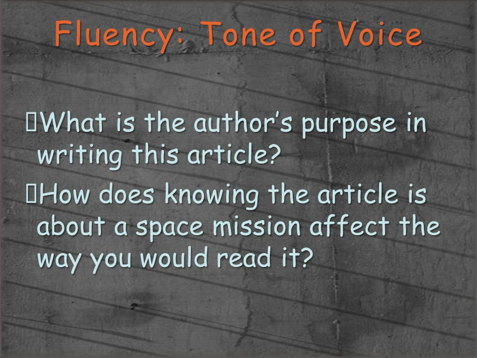 Fluency: Tone of Voice What is the author's purpose in writing this article